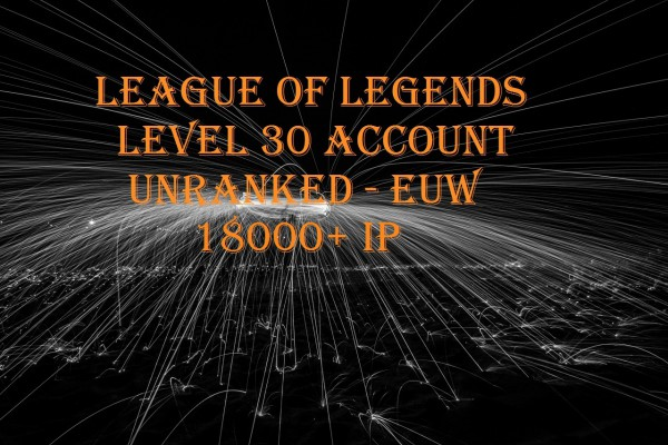 League of Legends LeveL 30 Account 18000+ BE EUW unranked (Lol lvl 30 smurf acc)